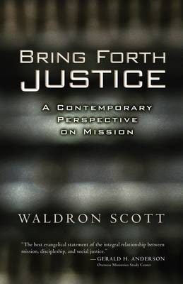 Bring Forth Justice A Contemporary Perspective on Mission by Waldron Scott