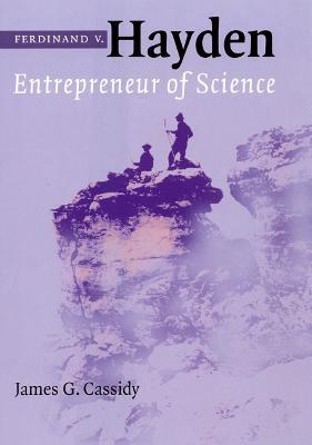 Ferdinand V. Hayden Entrepreneur of Science by James G. Cassidy