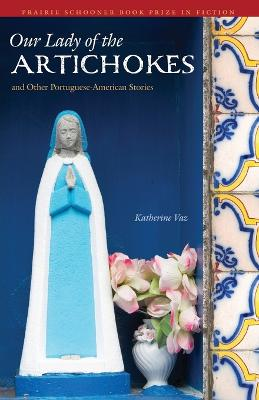 Our Lady of the Artichokes and Other Portuguese-American Stories by Katherine Vaz