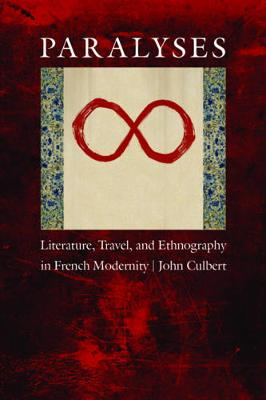 Paralyses Literature, Travel, and Ethnography in French Modernity by John Culbert