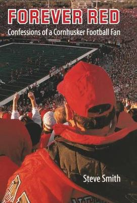 Forever Red Confessions of a Cornhusker Football Fan by Steve Smith