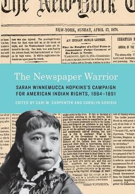 The Newspaper Warrior Sarah Winnemucca Hopkins's Campaign for American Indian Rights, 1864-1891 by Sarah Winnemucca Hopkins