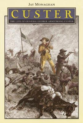 Custer The Life of General George Armstrong Custer by Jay Monaghan