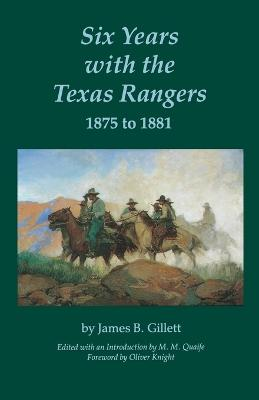Six Years with the Texas Rangers, 1875 to 1881 by James B. Gillett, Milo Milton Quaife, Oliver Knight