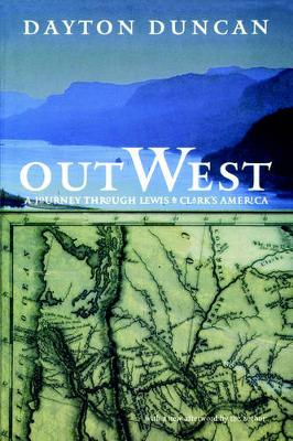 Out West A Journey through Lewis and Clark's America by Dayton Duncan, Dayton Duncan