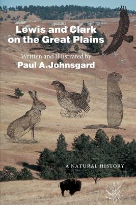 Lewis and Clark on the Great Plains A Natural History by Paul A. Johnsgard