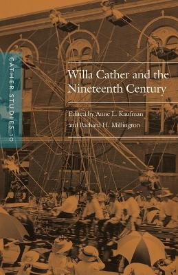 Cather Studies, Volume 10 Willa Cather and the Nineteenth Century by Cather Studies