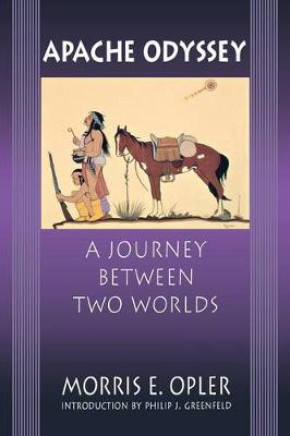 Apache Odyssey A Journey between Two Worlds by Morris Edward Opler, Philip J. Greenfeld