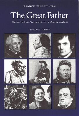 The Great Father The United States Government and the American Indians (Abridged Edition) by Francis Paul Prucha