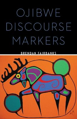 Ojibwe Discourse Markers by Brendan Fairbanks
