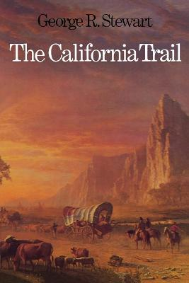 The California Trail An Epic with Many Heroes by George R. Stewart