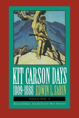 Kit Carson Days, 1809-1868, Vol 1 Adventures in the Path of Empire, Volume 1 (Revised Edition) by Edwin L. Sabin, Marc Simmons