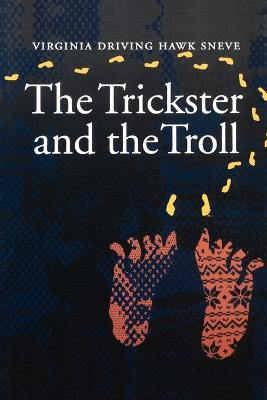 The Trickster and the Troll by Virginia Driving Hawk Sneve