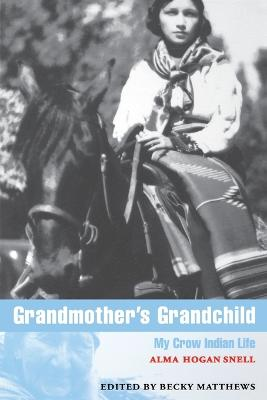 Grandmother's Grandchild My Crow Indian Life by Alma Hogan Snell, Peter Nabokov