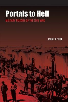 Portals to Hell Military Prisons of the Civil War by Lonnie R. Speer