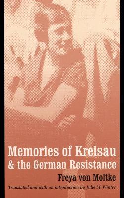 Memories of Kreisau and the German Resistance by Freya von Moltke, Julie M. Winter