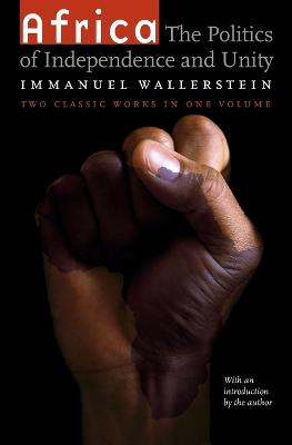 Africa The Politics of Independence and Unity by Immanuel Wallerstein