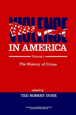 Violence in America The History of Crime by Ted Robert Gurr