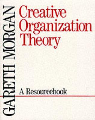 Creative Organization Theory A Resourcebook by Gareth Morgan