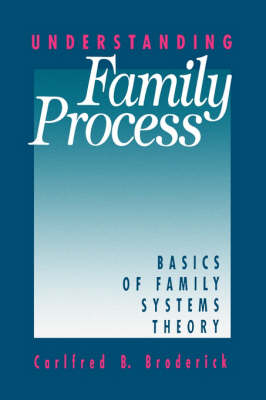 Understanding Family Process Basics of Family Systems Theory by Carlfred B. Broderick