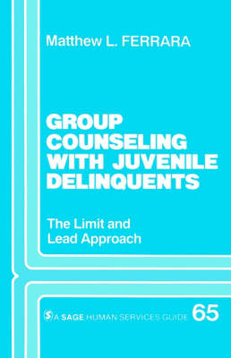Group Counseling with Juvenile Delinquents The Limit and Lead Approach by Matthew L. Ferrara
