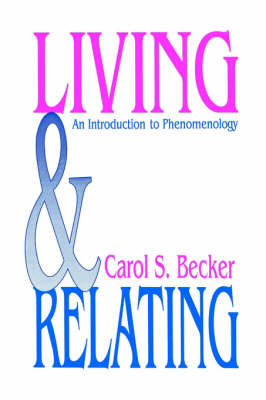 Living and Relating An Introduction to Phenomenology by Carol S. Becker