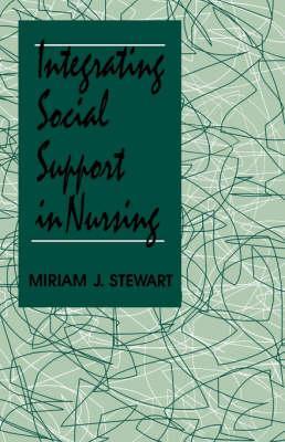 Integrating Social Support in Nursing by Miriam J. Stewart