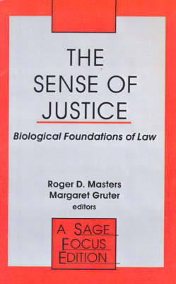 The Sense of Justice Biological Foundations of Law by Roger D. Masters