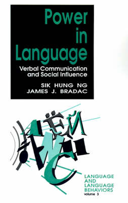 Power in Language Verbal Communication and Social Influence by Sik Hung Ng, James J. Bradac