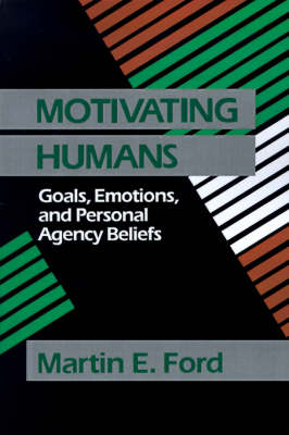 Motivating Humans Goals, Emotions, and Personal Agency Beliefs by Martin Eugene Ford