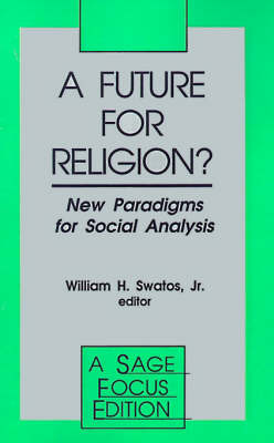 A Future for Religion? New Paradigms for Social Analysis by William H., Jr. Swatos
