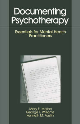 Documenting Psychotherapy Essentials for Mental Health Practitioners by Mary E. Moline, George T. Williams, Kenneth M. Austin