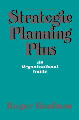 Strategic Planning Plus An Organizational Guide by Roger Kaufman