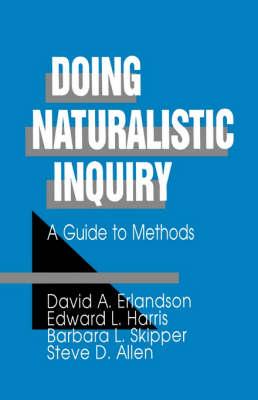 Doing Naturalistic Inquiry A Guide to Methods by David A. Erlandson, Edward L. Harris, Barbara L. Skipper, Steve D. Allen