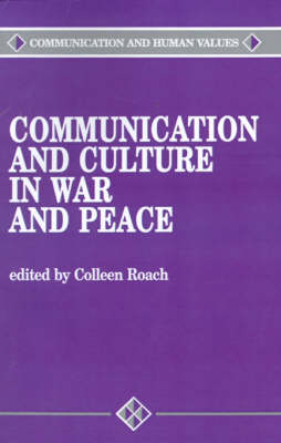 Communication and Culture in War and Peace by Colleen A. Roach