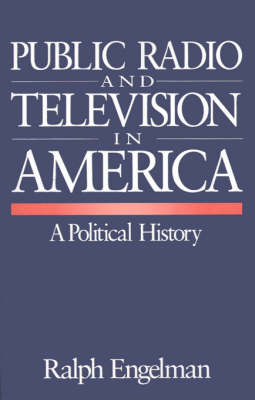 Public Radio and Television in America A Political History by Ralph Engelman