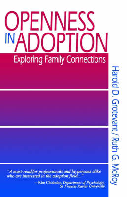 Openness in Adoption Exploring Family Connections by Harold D. Grotevant, Ruth G. McRoy