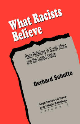 What Racists Believe Race Relations in South Africa and the United States by Gerhard Schutte