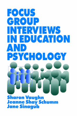 Focus Group Interviews in Education and Psychology by Sharon R. Vaughn, Jeanne Shay Schumm, Jane M. Sinagub