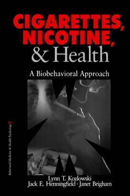 Cigarettes, Nicotine, and Health A Biobehavioral Approach by Lynn T. Kozlowski, Jack E. Henningfield, Janet Brigham