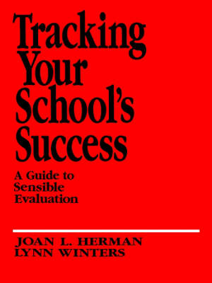 Tracking Your School's Success A Guide to Sensible Evaluation by Joan L. Herman, Lynn S. Winters