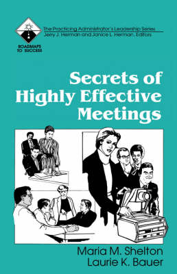 Secrets of Highly Effective Meetings by Maria M. Shelton, Laurie K. Bauer