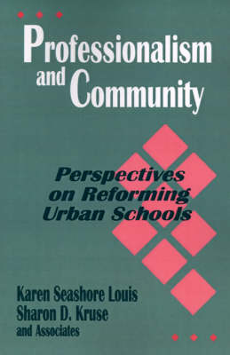 Professionalism and Community Perspectives on Reforming Urban Schools by Karen Seashore Louis, Sharon D., Ph.D Kruse