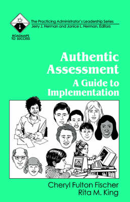 Authentic Assessment A Guide to Implementation by Cheryl Fulton Fischer, Rita M. King