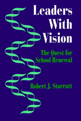 Leaders With Vision The Quest for School Renewal by Robert J. Starratt