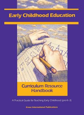 Early Childhood Education Curriculum Resource Handbook A Practical Guide for Teaching Early Childhood (pre-K - 3) by In-House Staff