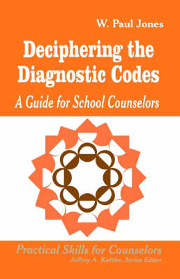 Deciphering the Diagnostic Codes A Guide for School Councelors by W.Paul Jones