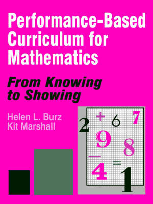 Performance-Based Curriculum for Mathematics From Knowing to Showing by Helen L. Burz, Kit Marshall
