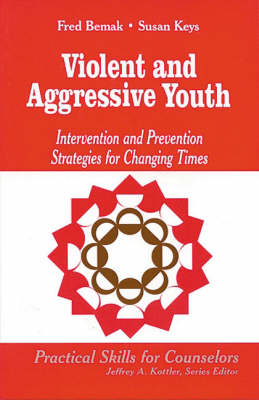 Violent and Aggressive Youth Intervention and Prevention Strategies for Changing Times by Frederic P. Bemak, Susan G. Keys