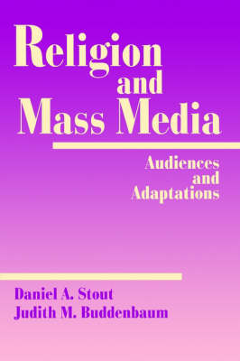 Religion and Mass Media Audiences and Adaptations by Daniel A. Stout